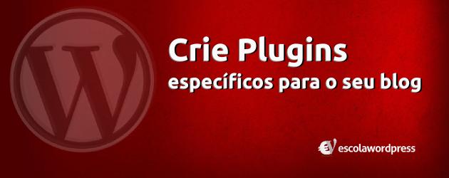 Crie plugins especificos para o seu blog ou site
